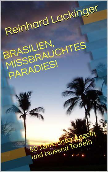 Reinhard Lackinger: Brasilien, missbrauchtes Paradies
